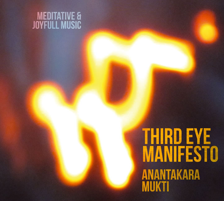 Third Eye Manifesto - Musique Anantakara, Chant Mukti